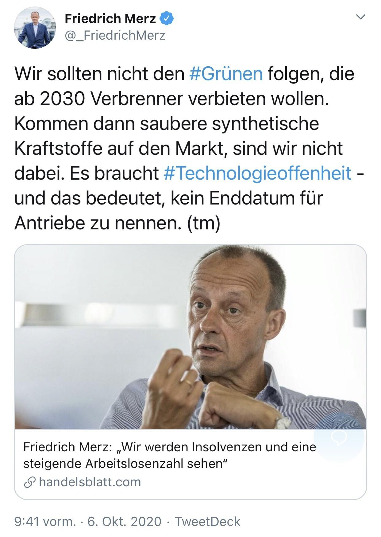 Tweet von Friedrich Merz: Wir sollten nicht den #Grünen folgen, die ab 2030 Verbrenner verbieten wollen. Kommen dann saubere synthetische Kraftstoffe auf den Markt, sind wir nicht dabei. Es braucht #Technologieoffenheit - und das bedeutet, kein Enddatum für Antriebe zu nennen.